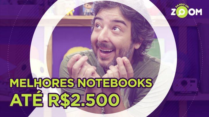 Melhores Notebooks até R$ 2500 em 2018 | DANDO UM ZOOM #77