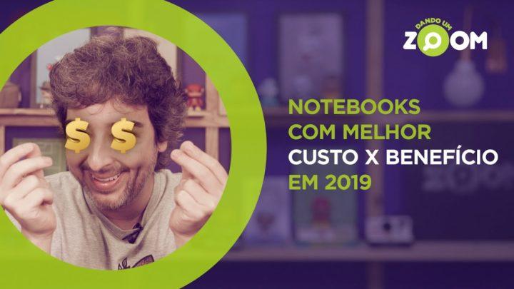 Melhores Notebooks Custo Benefício em 2019 | DANDO UM ZOOM #131