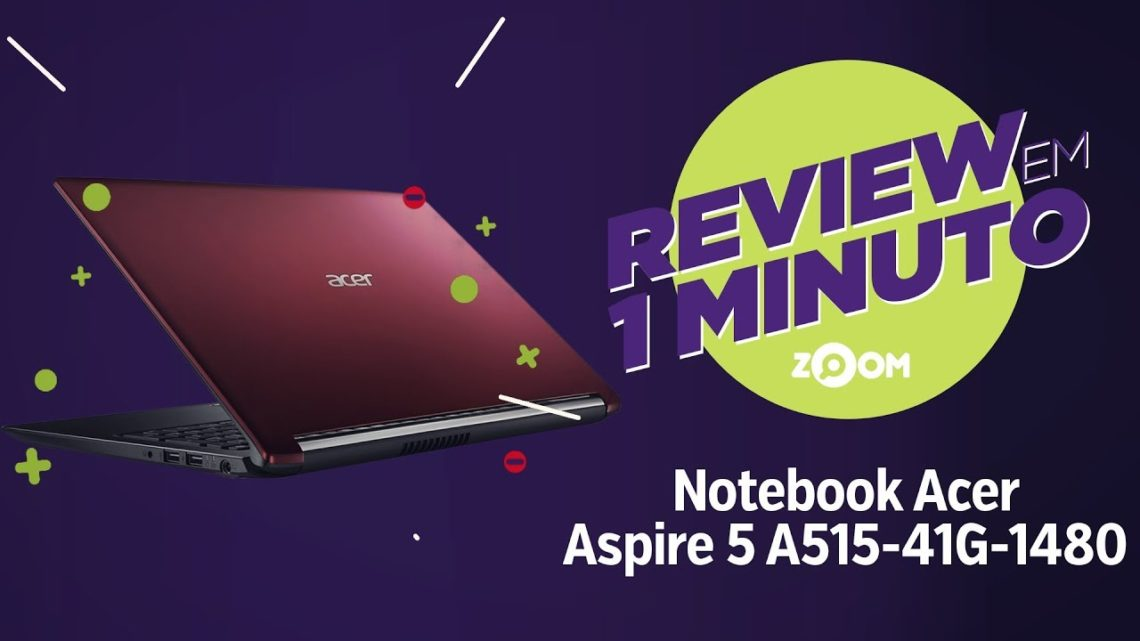 Notebook Acer Aspire 5 A515-41G-1480 – Ficha Técnica | REVIEW EM 1 MINUTO – ZOOM