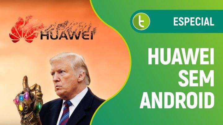 EUA vs China! Futuro da Huawei sem o Android após Trump usar Google como arma comercial