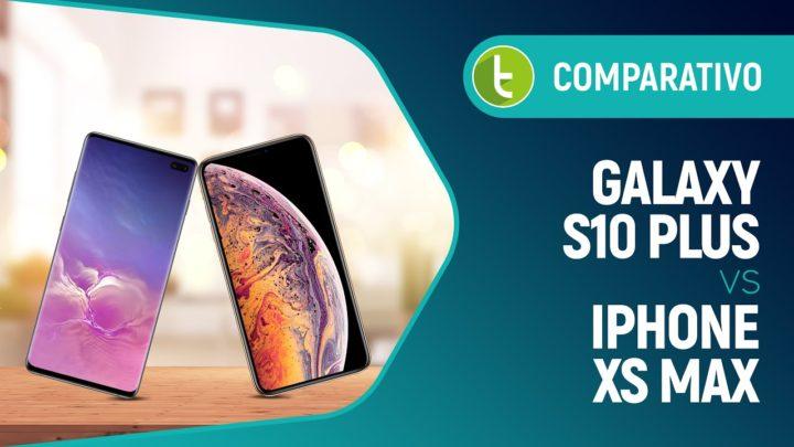 Galaxy S10 Plus ou iPhone XS Max: qual top de linha escolher? | Comparativo