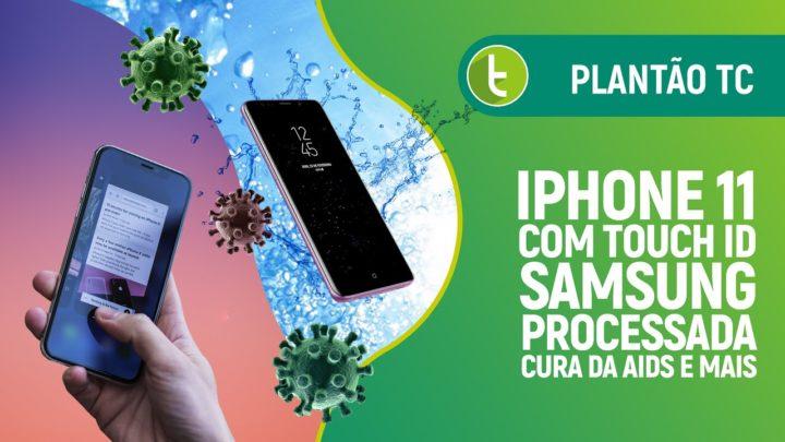 iPhone 11 com Touch ID, Samsung processada, cura da AIDS e mais | Plantão TC #4