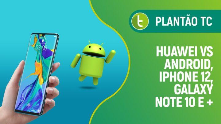Rival da Huawei para o Android, iPhone 12, Galaxy Note 10 e mais | Plantão TC #1