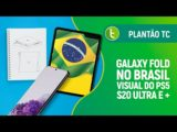 Galaxy Fold no Brasil, visual final do PS5, S20 Ultra com zoom de 100x e + | Plantão TC #30