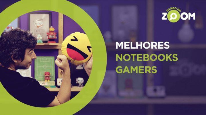 Melhores Notebooks Gamer em 2018 | DANDO UM ZOOM #96