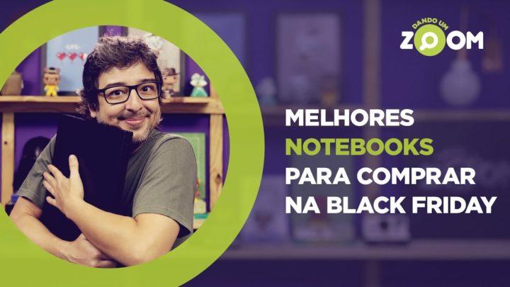 Melhores Notebooks para Comprar na Black Friday 2018 | DANDO UM ZOOM #110
