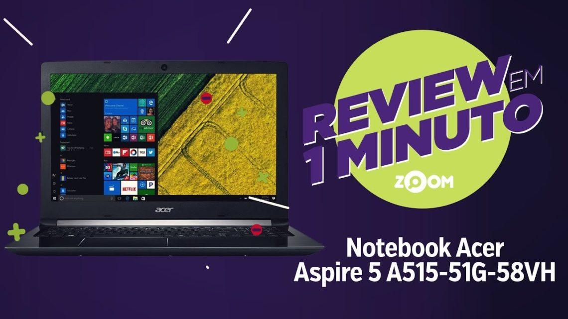 Notebook Acer Aspire 5 A515-51G-58VH – Análise | REVIEW EM 1 MINUTO – ZOOM