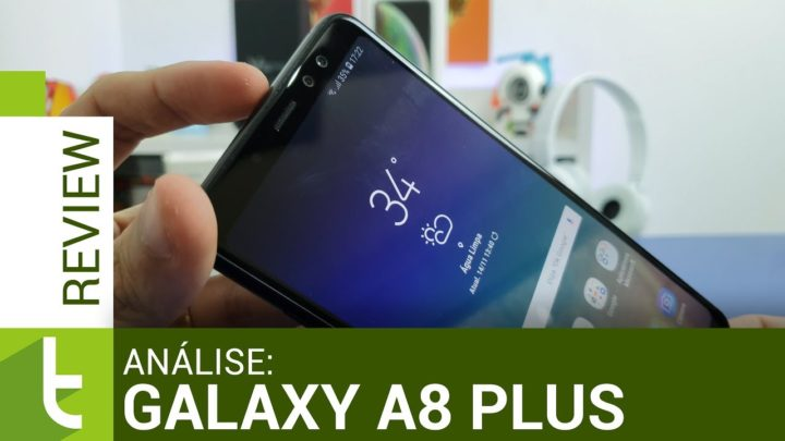Galaxy A8 Plus: bom intermediário para quem não busca a melhor câmera   Análise/Review